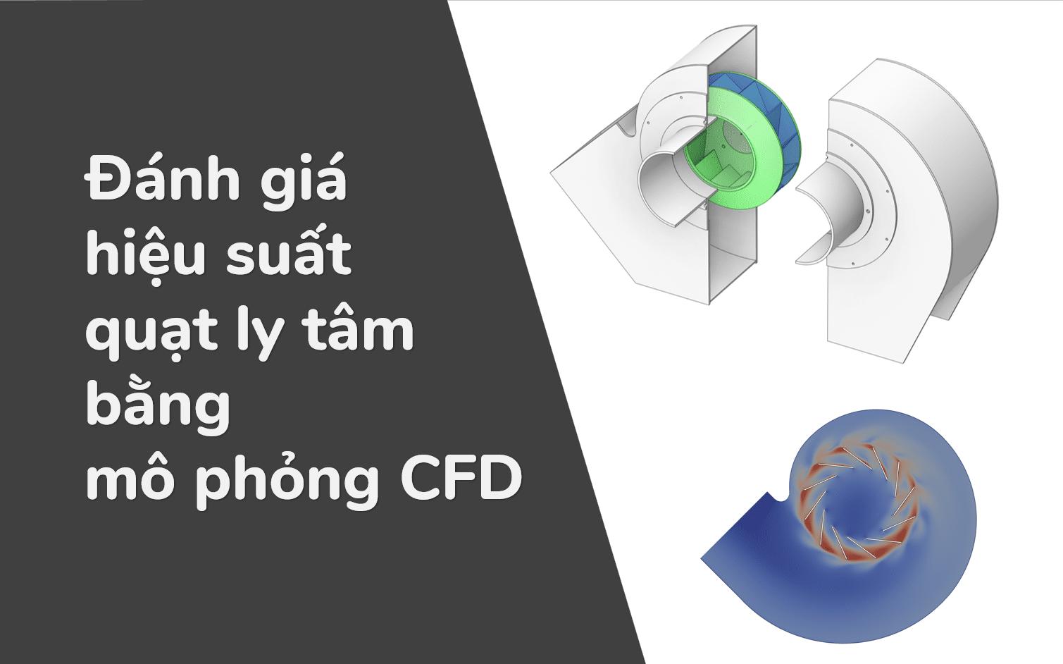 Đánh giá hiệu suất của quạt ly tâm bằng mô phỏng CFD